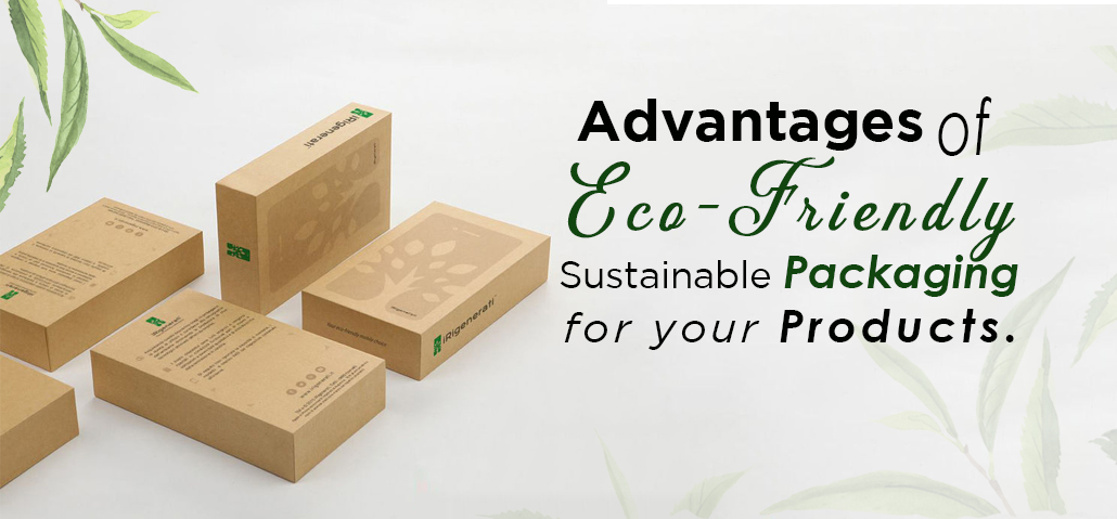 Advantages Of Eco-Friendly Sustainable Packaging For Your Products
